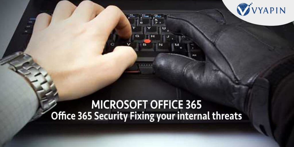 Monitor Office 365 Security Breaches To Fix Internal Threats