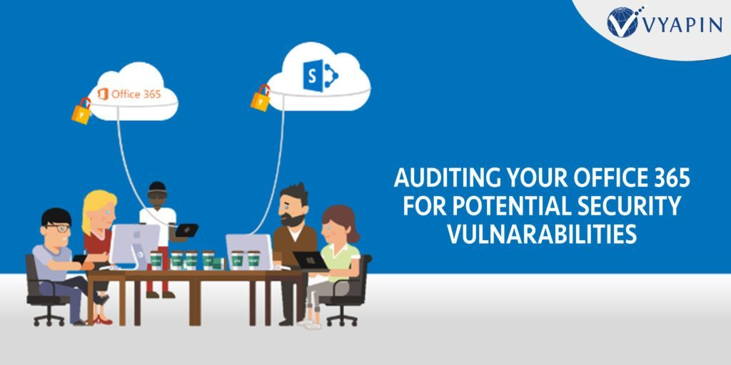 Auditing Your Office 365 For Potential Security Vulnerabilities